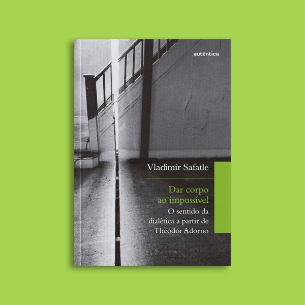 Leia trecho do livro 'Dar corpo ao impossível', de Vladimir Safatle