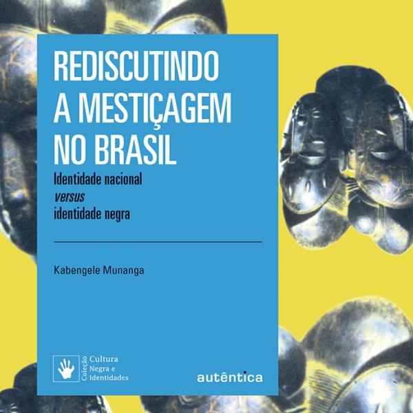 """Leia um trecho de """"Rediscutindo a mestiçagem no Brasil"""", de Kabengele Munanga"""