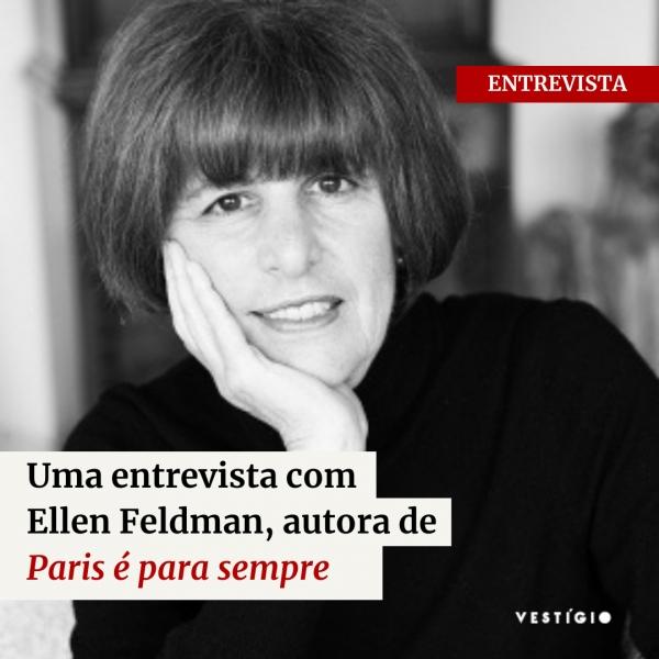"""Uma entrevista com Ellen Feldman, autora de """"Paris é para sempre"""""""
