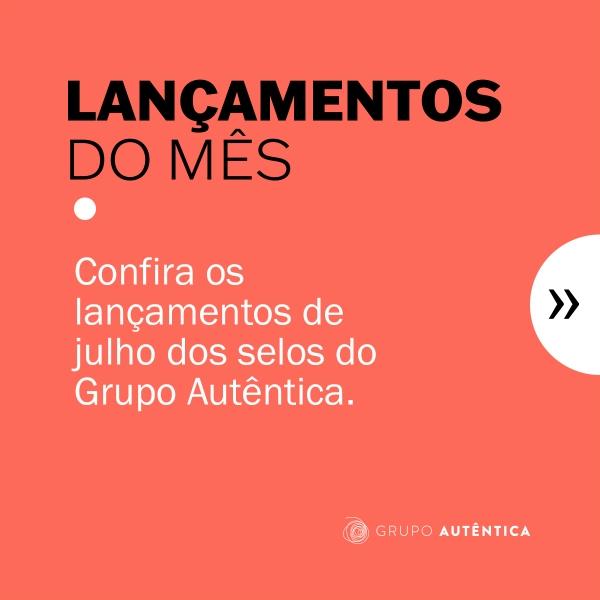 Confira os lançamentos de julho do Grupo Autêntica