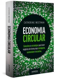 Economia Circular: conceitos e estratégias para fazer negócios de forma mais inteligente, sustentável e lucrativa