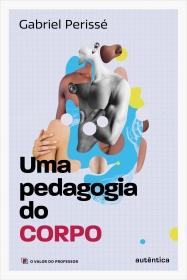 Uma pedagogia do corpo Vol. 1 (Coleção O valor do professor)