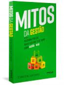 Mitos da Gestão: Descubra por que quase tudo que você ouviu sobre gestão é mito