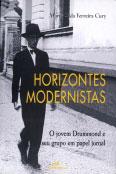 Horizontes modernistas - O jovem Drummond e seu grupo em papel jornal