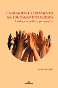 Linguagem e letramento na educação dos surdos - Ideologias e práticas pedagógicas
