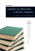 Formação de professores e práticas docentes: olhares contemporâneos