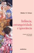 Infância, estrangeiridade e ignorância – Ensaios de Filosofia e Educação