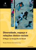 Diversidade, espaço e relações étnico-raciais - o negro na geografia do Brasil