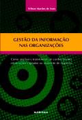 Gestão da informação nas organizações – Como analisar e transformar em conhecimento informações captadas no ambiente de negócios