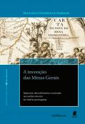 A invenção das Minas Gerais – Empresas, descobrimentos e entradas nos sertões do ouro da América portuguesa