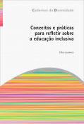 Conceitos e práticas  para refletir sobre  a educação inclusiva