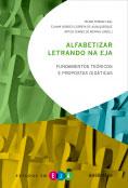 Alfabetizar letrando na EJA - Fundamentos teóricos e propostas didáticas