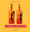 O currículo como fetiche  - A poética e a política do texto curricular