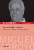 Miguel González Arroyo - Educador em diálogo com nosso tempo
