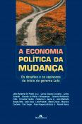 Economia política da mudança, A - Os desafios e os equívocos do início do governo Lula