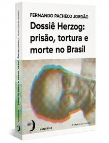 Dossiê Herzog: prisão, tortura e morte no Brasil
