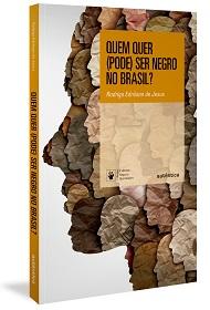 Quem quer (pode) ser negro no Brasil?