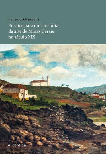 Ensaios para uma história da arte de Minas Gerais no século XIX