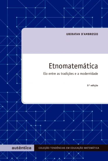 Etnomatemática - Elo entre as tradições e a modernidade