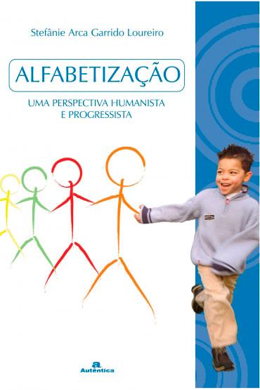 Alfabetização - Uma perspectiva humanista e progressista