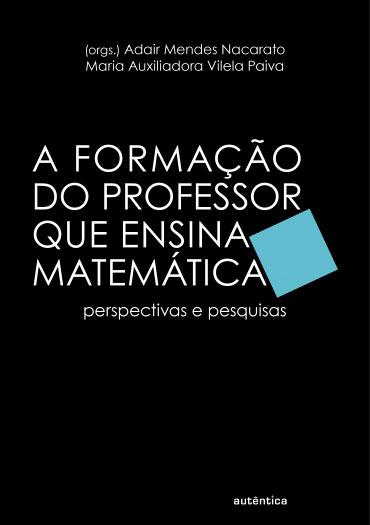 A formação do professor que ensina matemática - Perspectivas e pesquisas