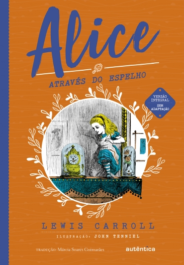 Alice através do espelho - (Texto integral - Clássicos Autêntica)