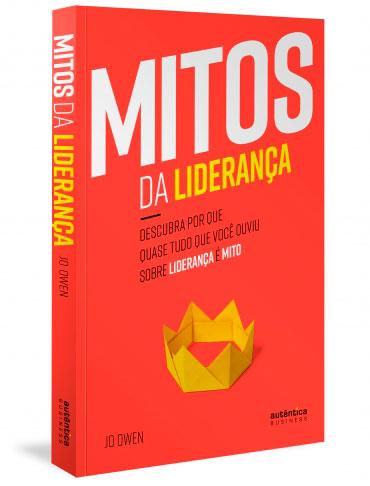 Mitos da Liderança: Descubra por que quase tudo que você ouviu sobre liderança é mito