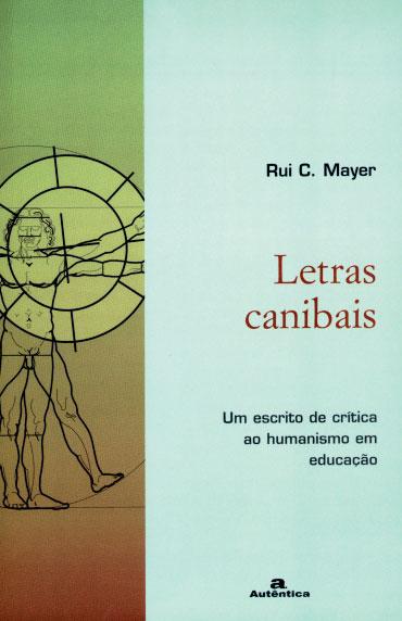 Letras canibais - Um escrito de crítica ao humanismo em educação