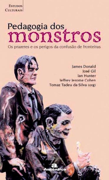 Pedagogia dos monstros - Os prazeres e os perigos da confusão de fronteiras