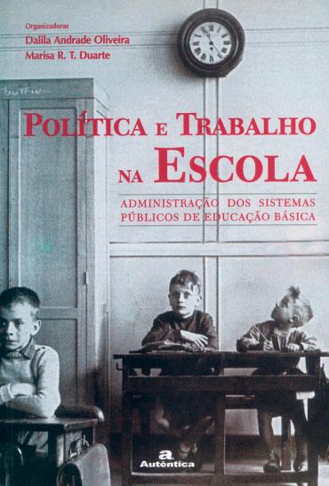 Política e trabalho na escola - Administração dos sistemas públicos de educação básica