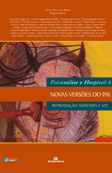 Psicanálise e hospital - Novas versões do pai: Reprodução assistida e UTI