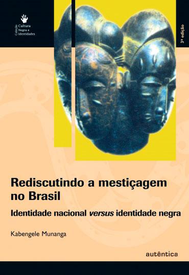 Rediscutindo a mestiçagem no Brasil - Identidade nacional versus identidade negra
