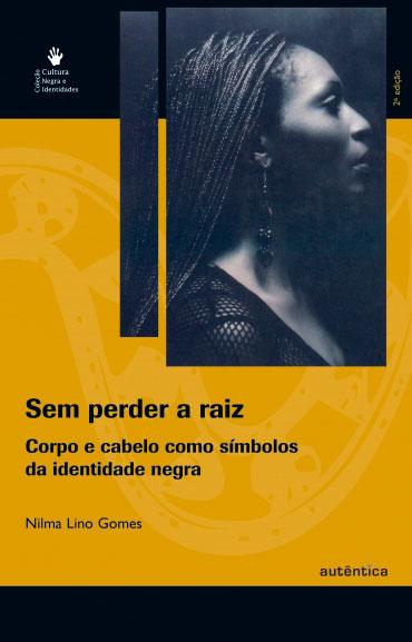 Sem perder a raiz - Corpo e cabelo como símbolos da identidade negra