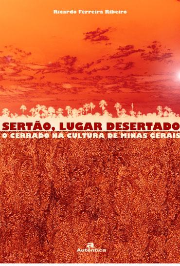 Sertão, lugar desertado - O cerrado na cultura de Minas Gerais - Vol.2