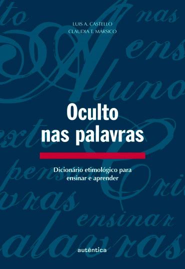 Oculto nas palavras - Dicionário etimológico para ensinar e aprender