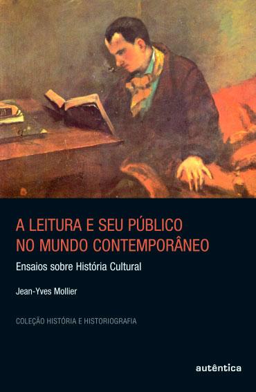 Leitura e seu público no mundo contemporâneo, A - Ensaios sobre História Cultural