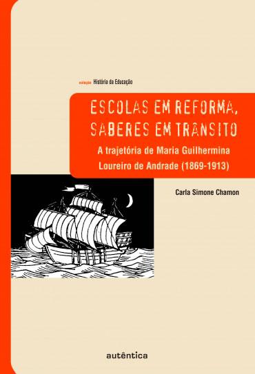 Escolas em reforma, saberes em trânsito – A trajetória de Maria Guilhermina Loureiro de Andrade (1869-1913)