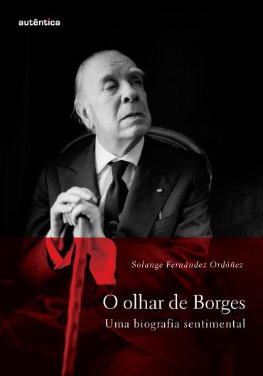 O olhar de Borges – Uma biografia sentimental