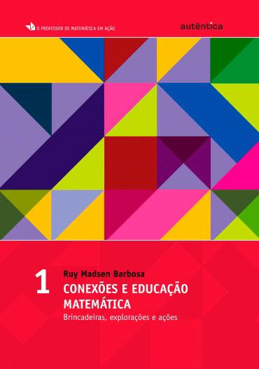 Conexões e educação matemática - Brincadeiras, explorações e ações - Vol 1