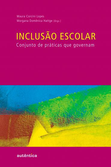 Inclusão escolar - Conjunto de práticas  que governam