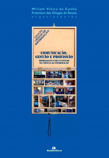 Comunicação, gestão e profissão: abordagens para o estudo da ciência da informação