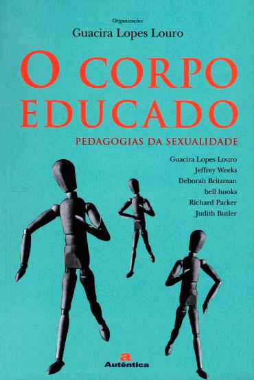 O corpo educado - Pedagogias da sexualidade