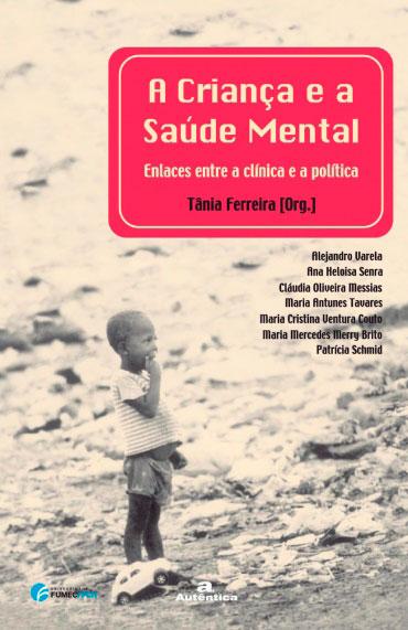Criança e a saúde mental,  A  - Enlaces entre a clínica e a política