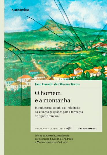 O homem  e a montanha - Introdução ao estudo das influências  da situação geográfica para a formação do espírito mineiro