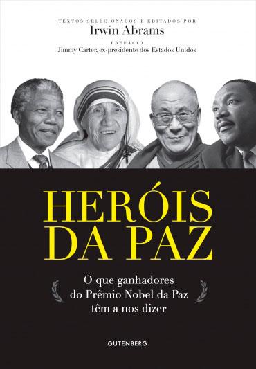 Heróis da Paz - O que ganhadores  do Prêmio Nobel da Paz  têm a nos dizer
