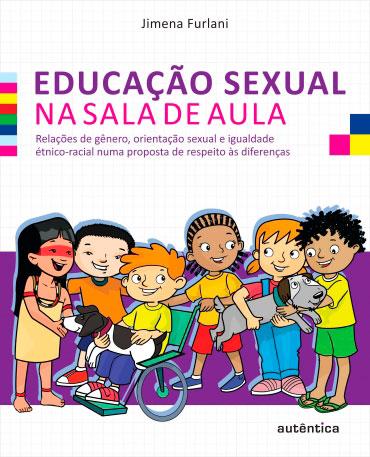 Educação sexual na sala de aula - Relações de gênero, orientação sexual e igualdade étnico-racial numa proposta de respeito às diferenças