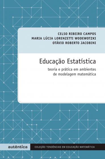 Educação Estatística - Teoria e prática em ambientes de modelagem matemática