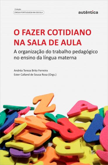 O fazer cotidiano na sala de aula - A organização do trabalho pedagógico no ensino da língua materna