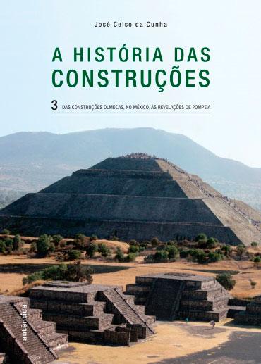 A história das Construções - Das construções olmecas, no México, às revelações de Pompeia - Vol. 3