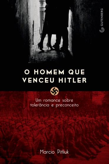 O homem que venceu Hitler - Um romance sobre tolerância e preconceito